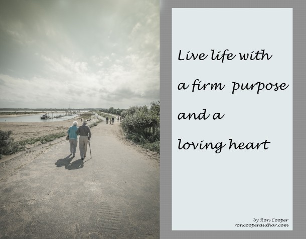 Live life with a firm purpose and a loving heart