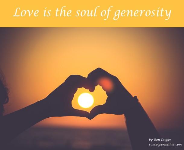 Love is the soul of generosity